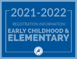 2021-2022 Early Childhood and Elementary Registration